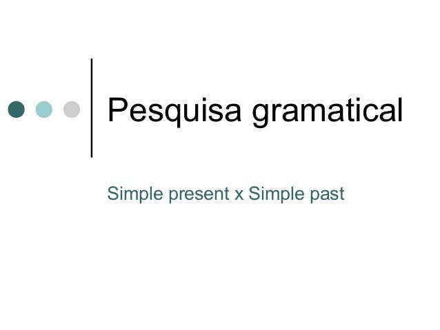 Pesquisa gramatical Simple present x Simple past