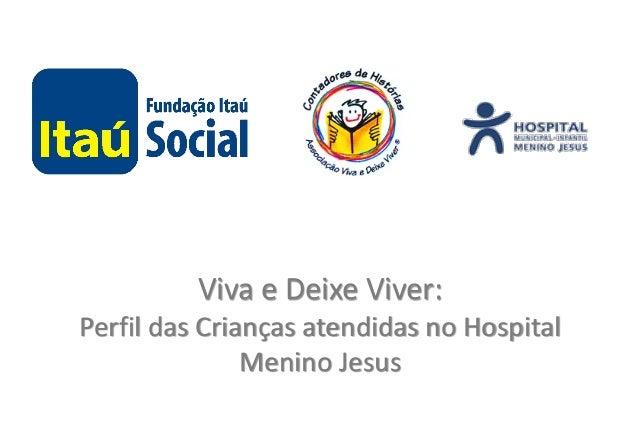 Viva e Deixe Viver: Perfil das Crianças atendidas no Hospital Menino Jesus