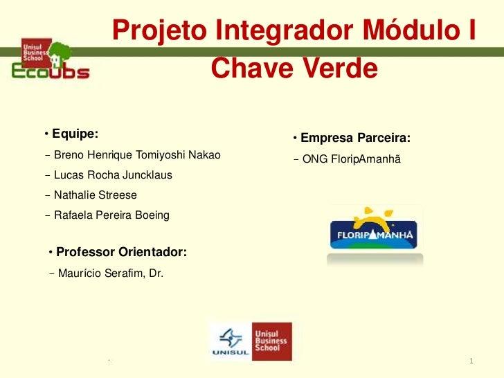 Projeto Integrador Módulo I                    Chave Verde• Equipe:                          • Empresa Parceira:- Breno He...