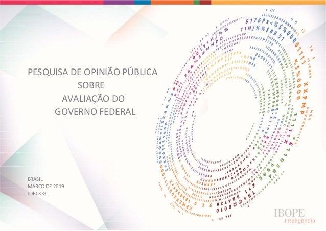PESQUISADEOPINIÃOPÚBLICA SOBRE AVALIAÇÃODO GOVERNOFEDERAL BRASIL MARÇODE2019 JOB0...