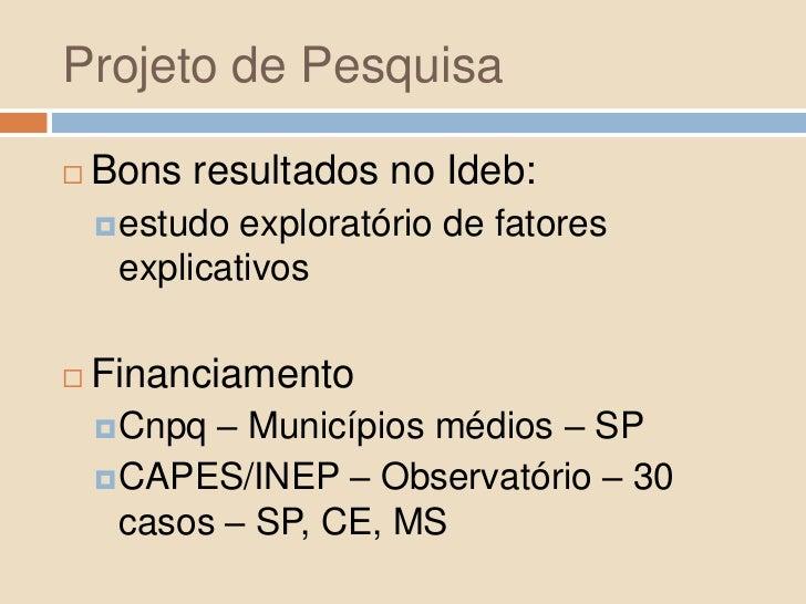 Projeto de Pesquisa<br />Bons resultados no Ideb:<br />estudo exploratório de fatores explicativos<br />Financiamento<br /...