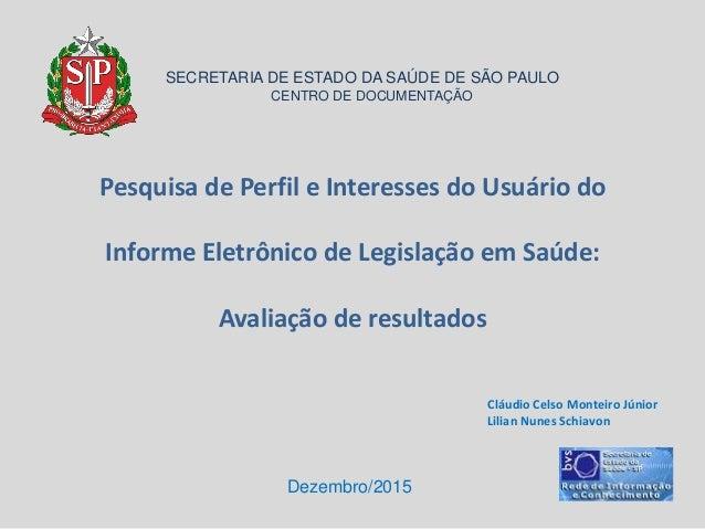 Pesquisa de Perfil e Interesses do Usuário do Informe Eletrônico de Legislação em Saúde: Avaliação de resultados Dezembro/...
