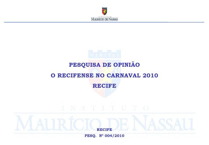 RECIFE PESQ.  Nº 004/2010 PESQUISA DE OPINIÃO O RECIFENSE NO CARNAVAL 2010 RECIFE