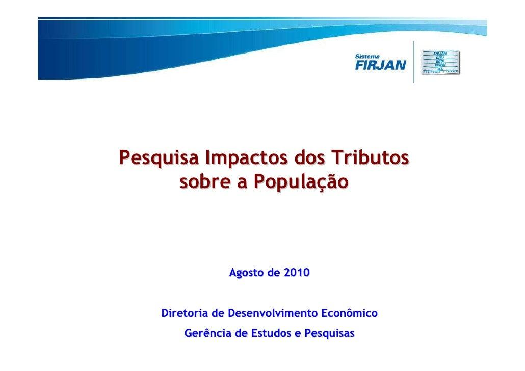 Pesquisa Impactos dos Tributos       sobre a População                    Agosto de 2010       Diretoria de Desenvolviment...