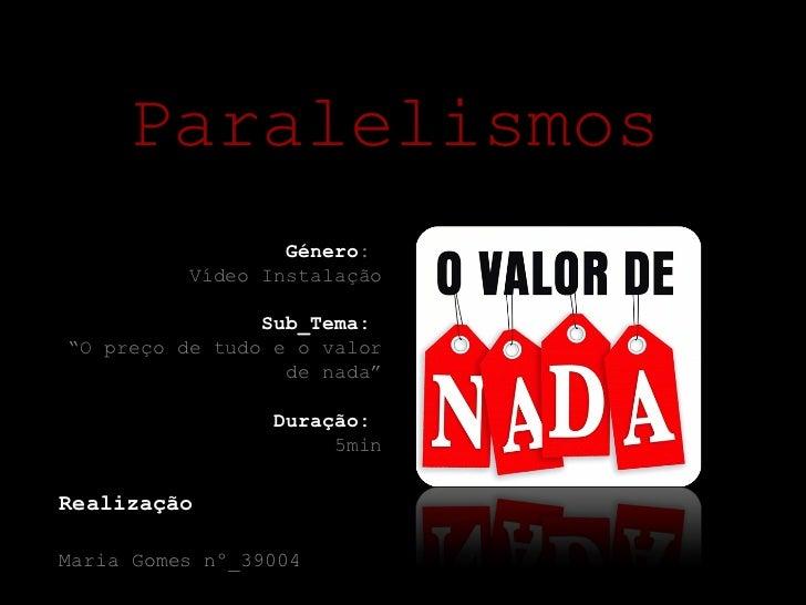 """Realização Maria Gomes nº_39004 Paralelismos Género :  Vídeo Instalação Sub_Tema:  """" O preço de tudo e o valor de nada"""" Du..."""