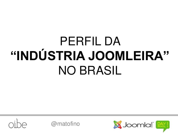 "PERFIL DA""INDÚSTRIA JOOMLEIRA""       NO BRASIL     @matofino"