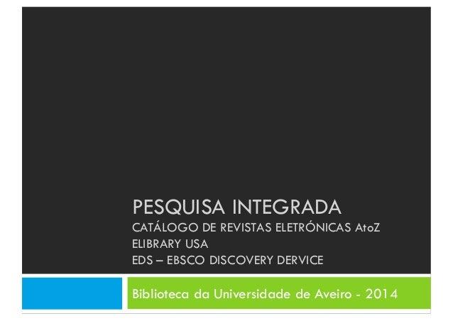 PESQUISA INTEGRADA CATÁLOGO DE REVISTAS ELETRÓNICAS AtoZ ELIBRARY USA EDS – EBSCO DISCOVERY DERVICE Biblioteca da Universi...