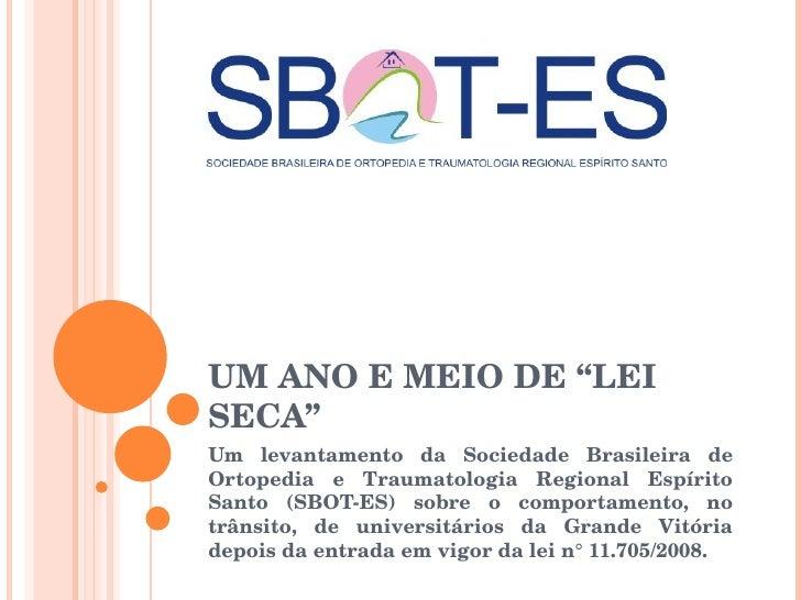 """UM ANO E MEIO DE """"LEI SECA"""" Um levantamento da Sociedade Brasileira de Ortopedia e Traumatologia Regional Espírito Santo (..."""