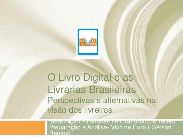 O Livro Digital e asLivrarias BrasileirasPerspectivas e alternativas navisão dos livreirosIdealização – Livrarias Leitura-...