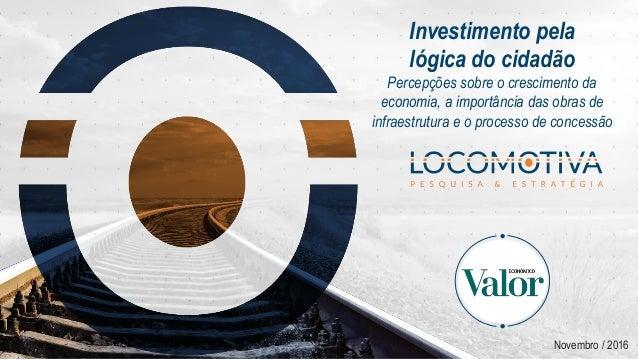 Investimento pela lógica do cidadão Percepções sobre o crescimento da economia, a importância das obras de infraestrutura ...