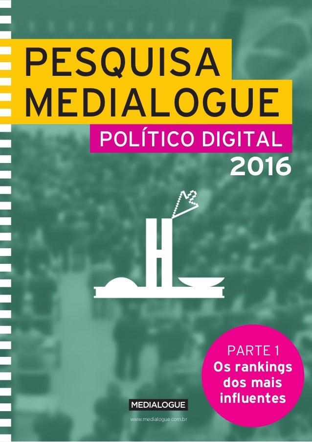Pesquisa Medialogue Político Digital I 1www.medialogue.com.br PESQUISA MEDIALOGUE POLÍTICO DIGITAL 2016 PARTE 1 Os ranking...