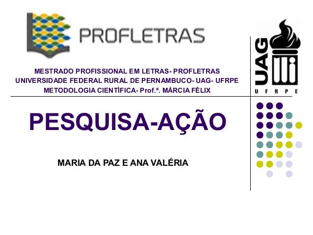 MESTRADO PROFISSIONAL EM LETRAS- PROFLETRAS UNIVERSIDADE FEDERAL RURAL DE PERNAMBUCO- UAG- UFRPE METODOLOGIA CIENTÍFICA- P...