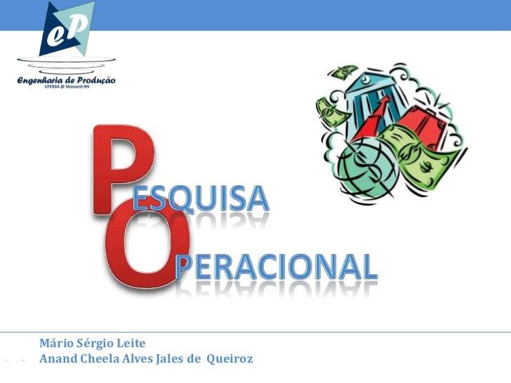 Mário Sérgio LeiteAnand Cheela Alves Jales de Queiroz  PESQUISA OPERACIONAL                home   Slide 1 de 93
