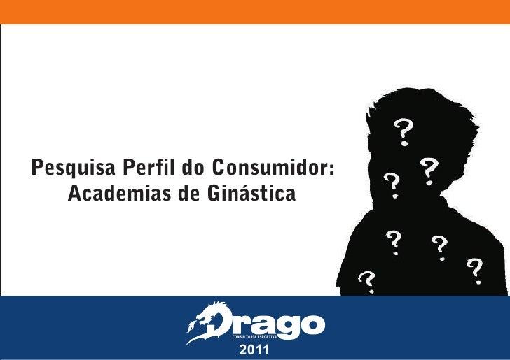 Pesquisa Perfil do Consumidor:    Academias de Ginástica                        CONSULTORIA ESPORTIVA                     ...