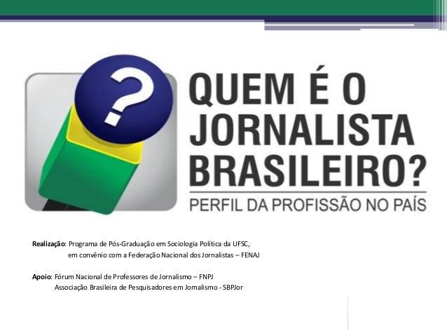 Realização: Programa de Pós-Graduação em Sociologia Política da UFSC, em convênio com a Federação Nacional dos Jornalistas...