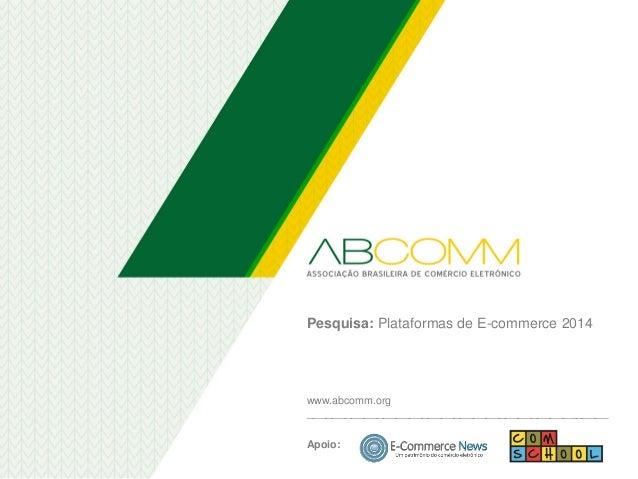 Pesquisa: Plataformas de E-commerce 2014 Apoio: www.abcomm.org _______________________________________________