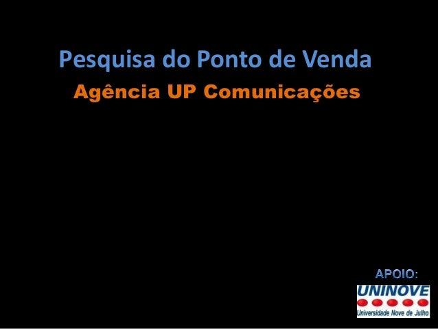 Pesquisa do Ponto de Venda Agência UP Comunicações