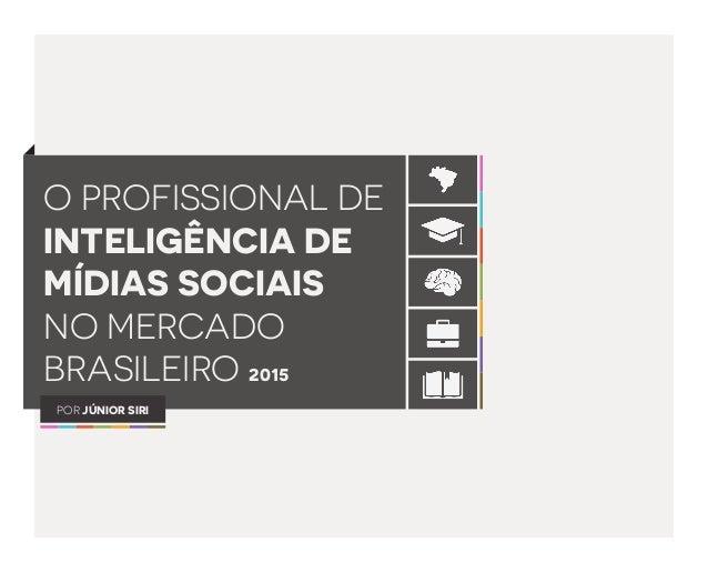 O PROFISSIONAL DE INTELIGÊNCIA DE MÍDIAS SOCIAIS NO MERCADO BRASILEIRO 2015 POR JÚNIOR SIRI