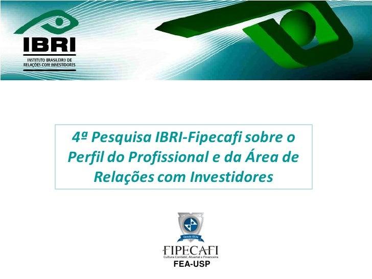 4ª Pesquisa IBRI-Fipecafi sobre o Perfil do Profissional e da Área de     Relações com Investidores                    FEA...