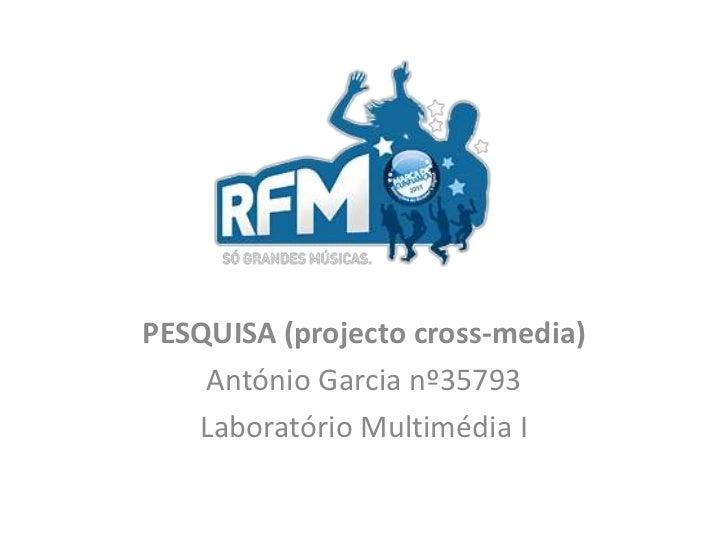 PESQUISA (projecto cross-media)<br />António Garcia nº35793<br />Laboratório Multimédia I<br />