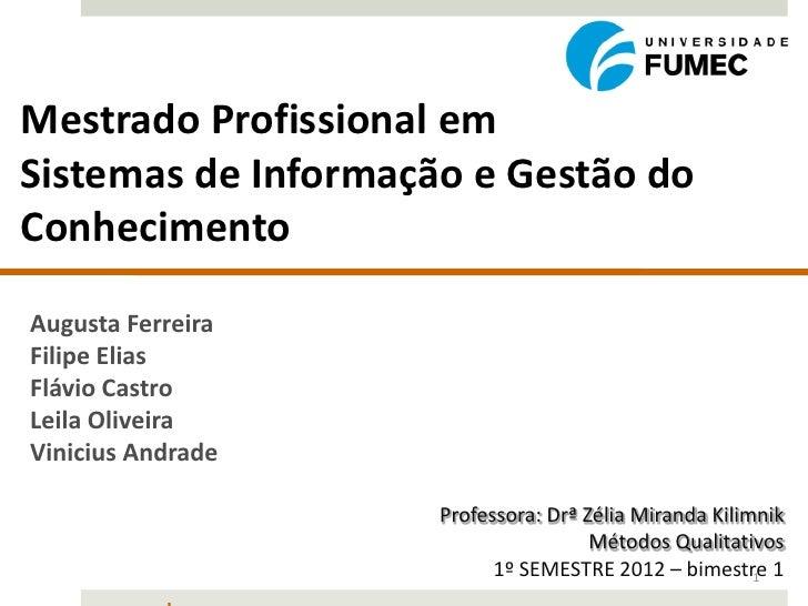 Mestrado Profissional emSistemas de Informação e Gestão doConhecimentoAugusta FerreiraFilipe EliasFlávio CastroLeila Olive...