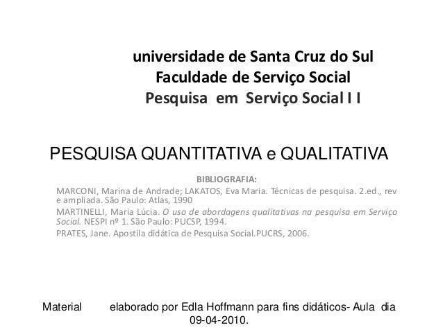universidade de Santa Cruz do Sul Faculdade de Serviço Social Pesquisa em Serviço Social I I BIBLIOGRAFIA: MARCONI, Marina...
