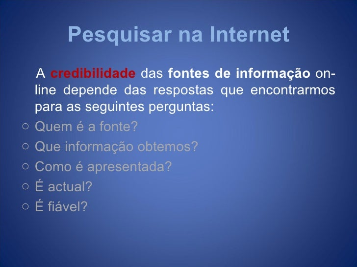 Pesquisar na Internet    A credibilidade das fontes de informação on-    line depende das respostas que encontrarmos    pa...