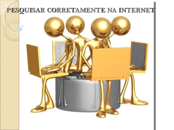 PESQUISAR CORRETAMENTE NA INTERNET