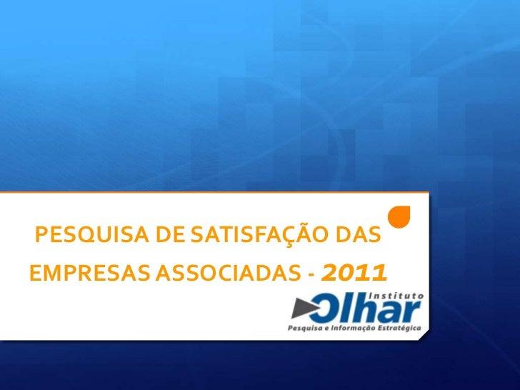 PESQUISA DE SATISFAÇÃO DAS EMPRESAS ASSOCIADAS - 2011<br />