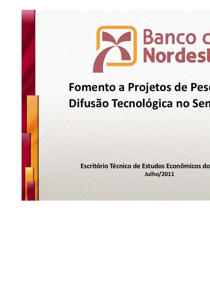 Fomento a Projetos de Pesquisa eDifusão Tecnológica no Semiárido  Escritório Técnico de Estudos Econômicos do Nordeste    ...