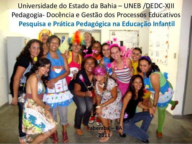 Universidade do Estado da Bahia – UNEB /DEDC-XIIIPedagogia- Docência e Gestão dos Processos Educativos  Pesquisa e Prática...