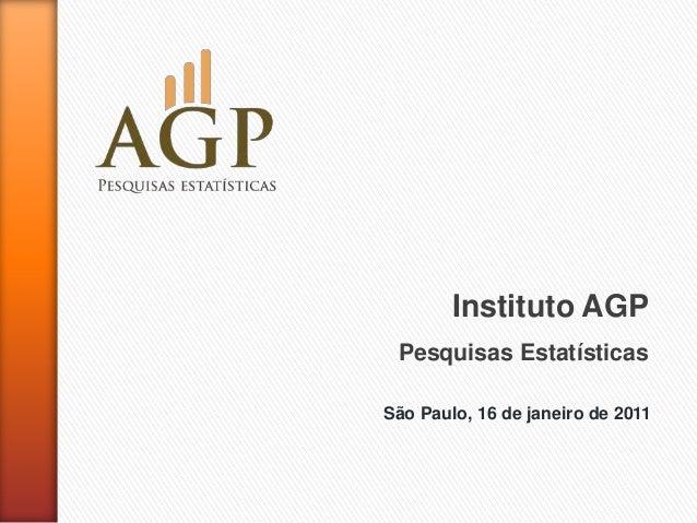 Instituto AGP Pesquisas EstatísticasSão Paulo, 16 de janeiro de 2011