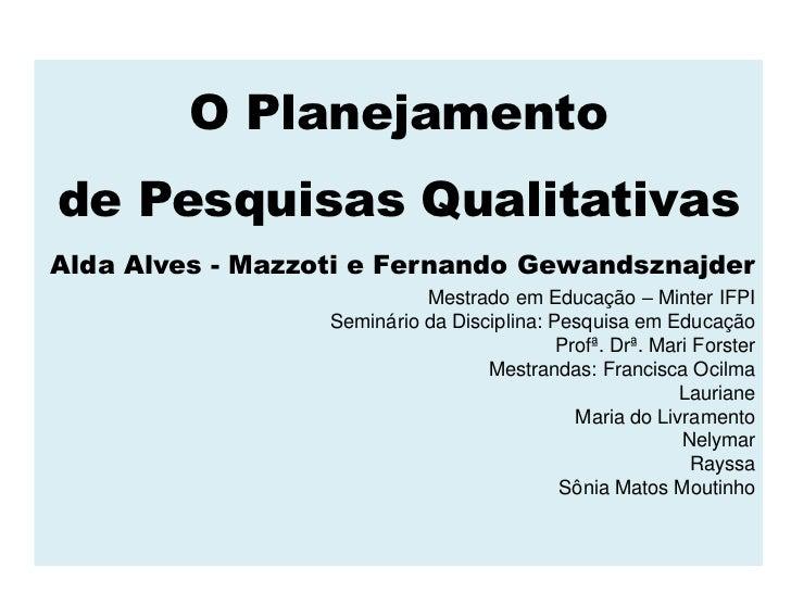 O Planejamentode Pesquisas QualitativasAlda Alves - Mazzoti e Fernando Gewandsznajder                            Mestrado ...