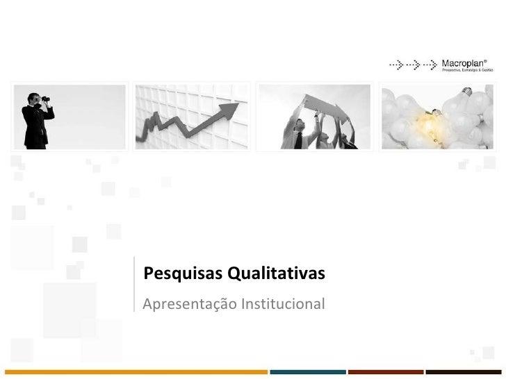 Pesquisas Qualitativas  Apresentação Institucional