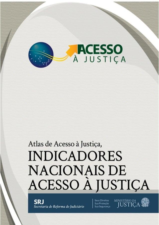 GOVERNO FEDERAL MINISTÉRIO DA JUSTIÇA SECRETARIA DE REFORMA DO JUDICIÁRIO ATLAS DE ACESSO À JUSTIÇA INDICADORES NACIONAIS ...