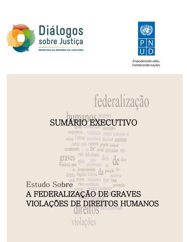 SUMÁRIO EXECUTIVO Estudo Sobre A FEDERALIZAÇÃO DE GRAVES VIOLAÇÕES DE DIREITOS HUMANOS