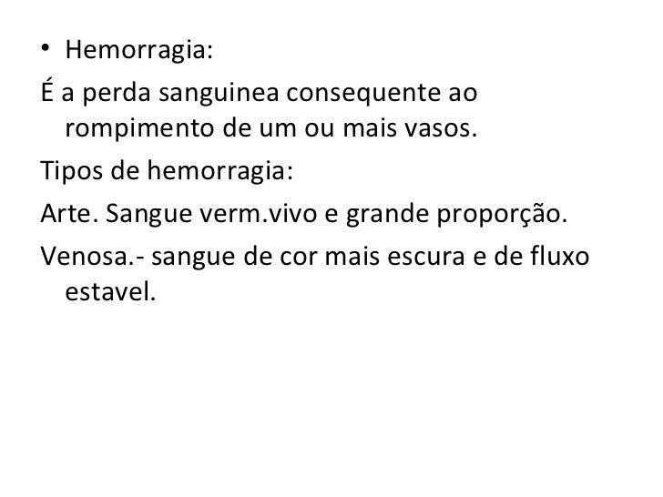 <ul><li>Hemorragia: </li></ul><ul><li>É a perda sanguinea consequente ao rompimento de um ou mais vasos. </li></ul><ul><li...