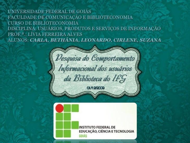 01/12/2009 UNIVERSIDADE FEDERAL DE GOIÁS FACULDADE DE COMUNICAÇÃO E BIBLIOTECONOMIA CURSO DE BIBLIOTECONOMIA DISCIPLINA: U...