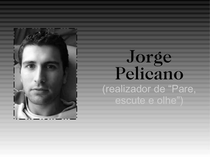 """Jorge Pelicano (realizador de """"Pare, escute e olhe"""")"""