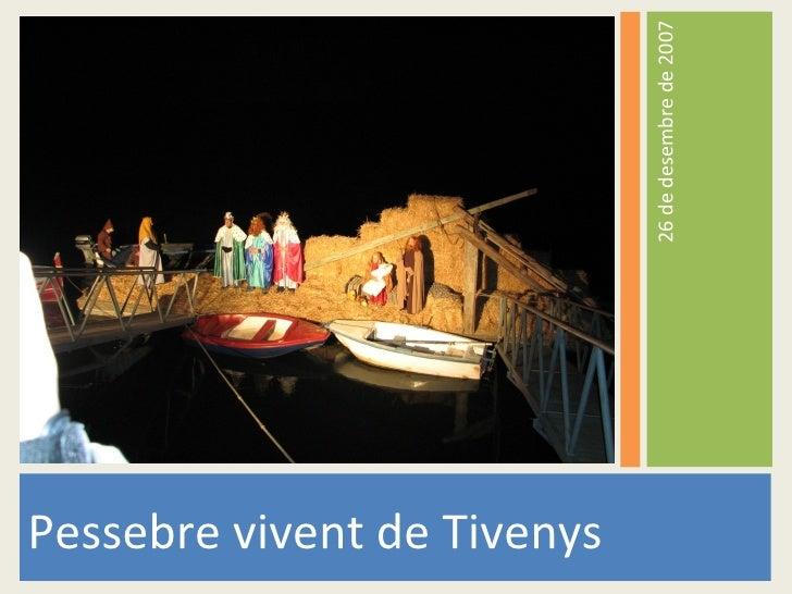 <ul><li>Pessebre vivent de Tivenys </li></ul><ul><li>26 de desembre de 2007 </li></ul>