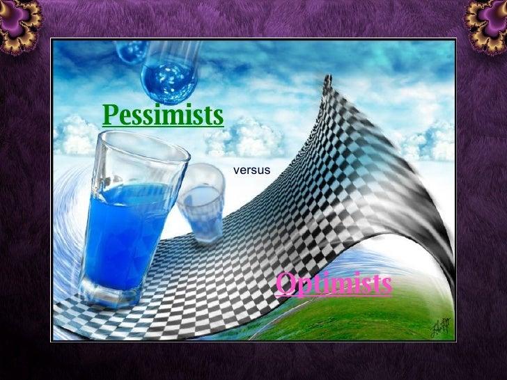 Pessimists versus Optimists