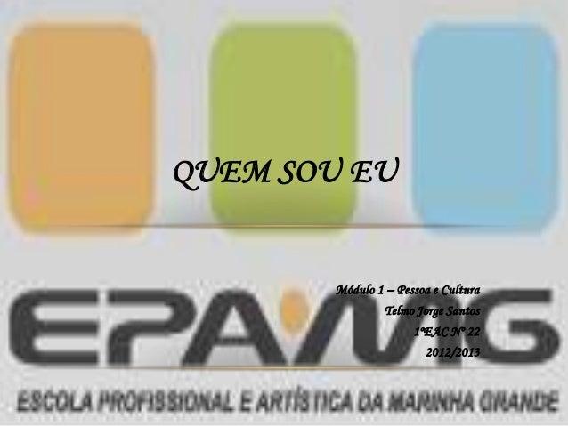Módulo 1 – Pessoa e Cultura  Telmo Jorge Santos  1ºEAC Nº 22  2012/2013  QUEM SOU EU