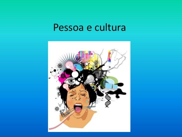 Pessoa e cultura<br />