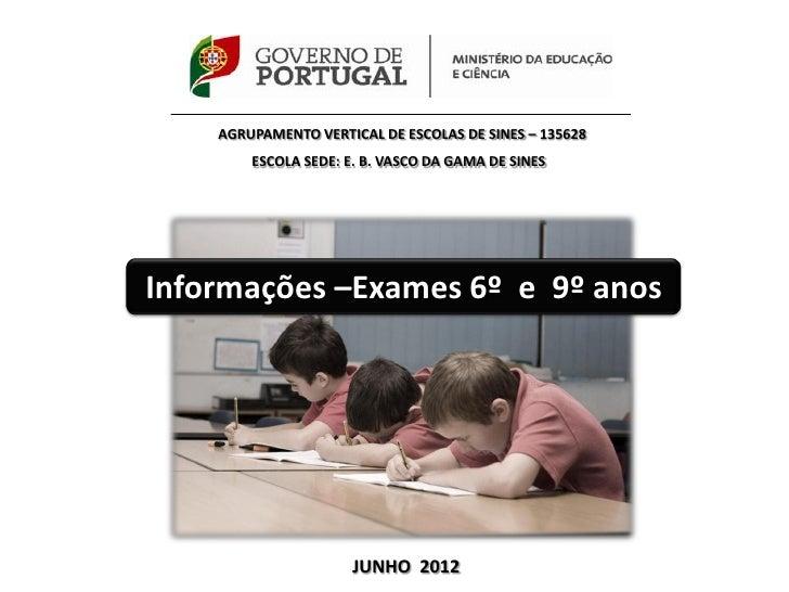 AGRUPAMENTO VERTICAL DE ESCOLAS DE SINES – 135628        ESCOLA SEDE: E. B. VASCO DA GAMA DE SINESInformações –Exames 6º e...