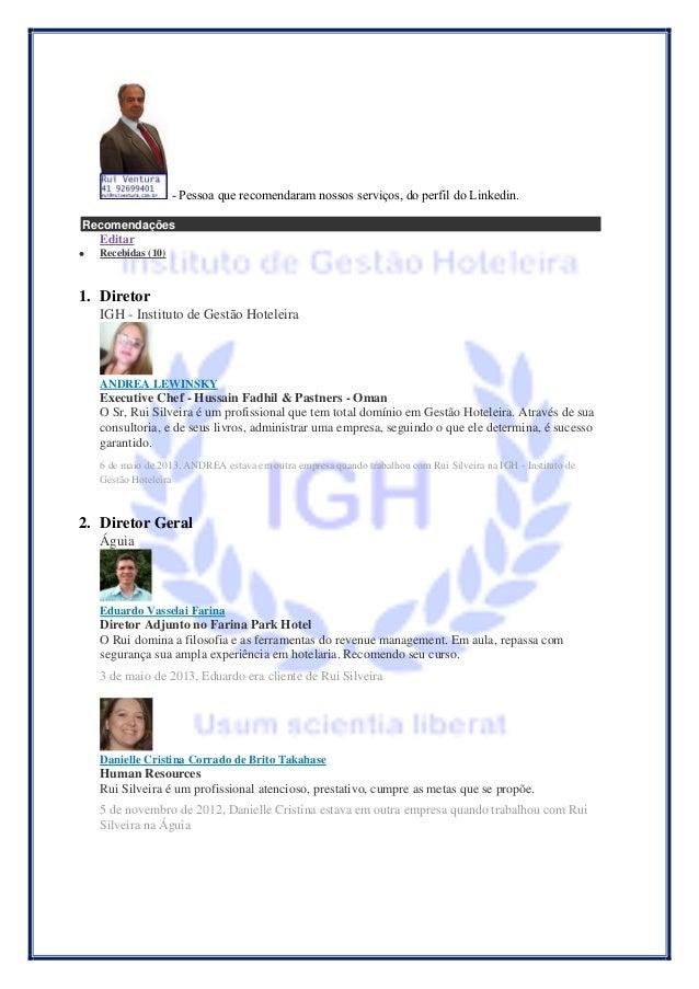 - Pessoa que recomendaram nossos serviços, do perfil do Linkedin. Recomendações  Editar   Recebidas (10)  1. Diretor  IGH...