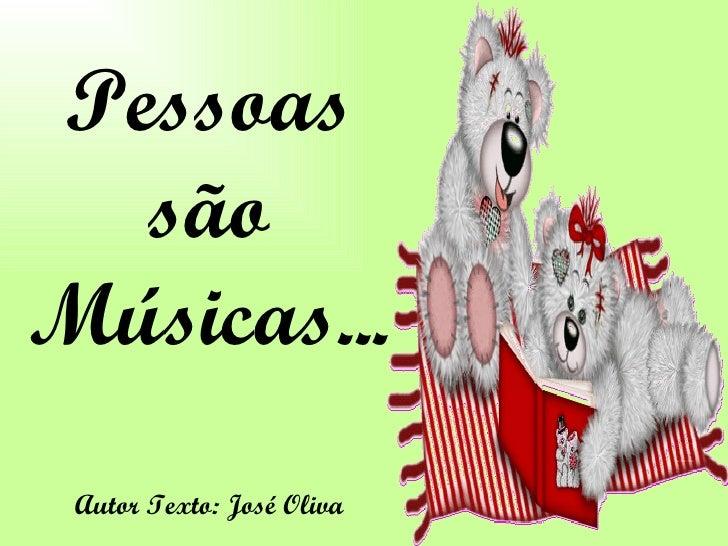 Pessoas são Músicas... Autor Texto: José Oliva