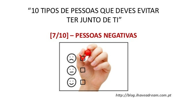 """http://blog.ihaveadream.com.pt """"10 TIPOS DE PESSOAS QUE DEVES EVITAR TER JUNTO DE TI"""" [7/10] – PESSOAS NEGATIVAS"""