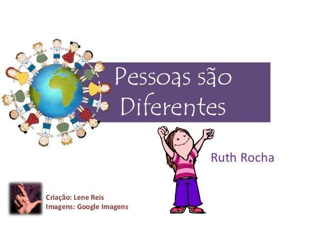 Pessoas são Diferentes Ruth Rocha Criação: Lene Reis Imagens: Google Imagens