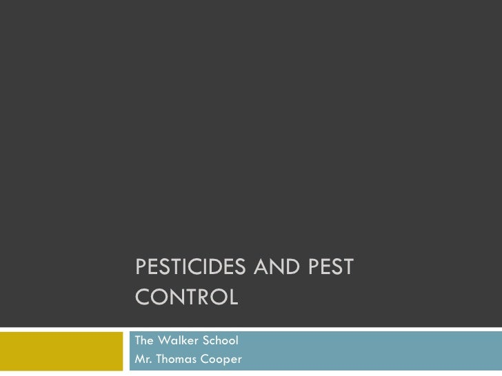 PESTICIDES AND PEST CONTROL The Walker School Mr. Thomas Cooper