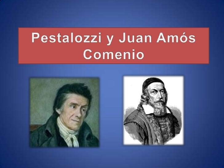 Pestalozzi y juan amos comenio presentacion